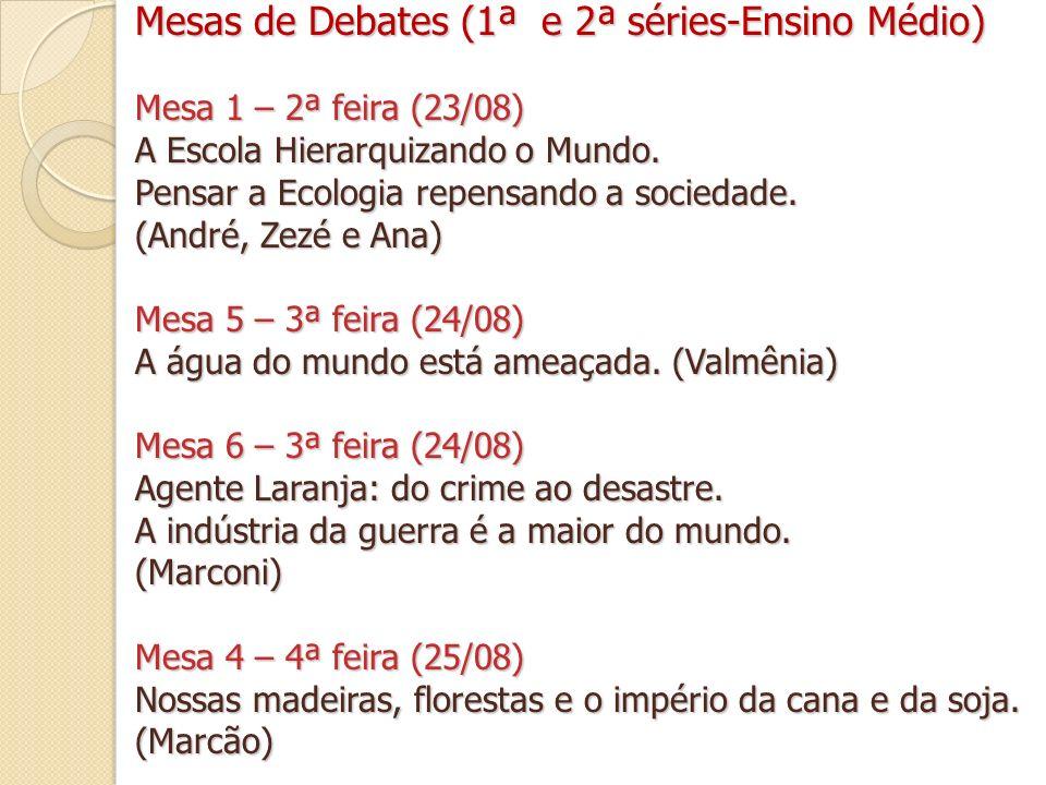 Mesas de Debates (1ª e 2ª séries-Ensino Médio) Mesa 1 – 2ª feira (23/08) A Escola Hierarquizando o Mundo.