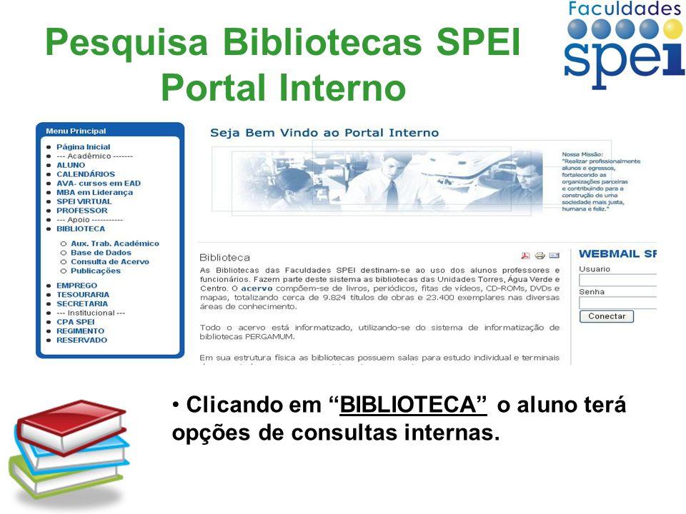 Pesquisa Bibliotecas SPEI Portal Interno Clicando em BIBLIOTECA o aluno terá opções de consultas internas.