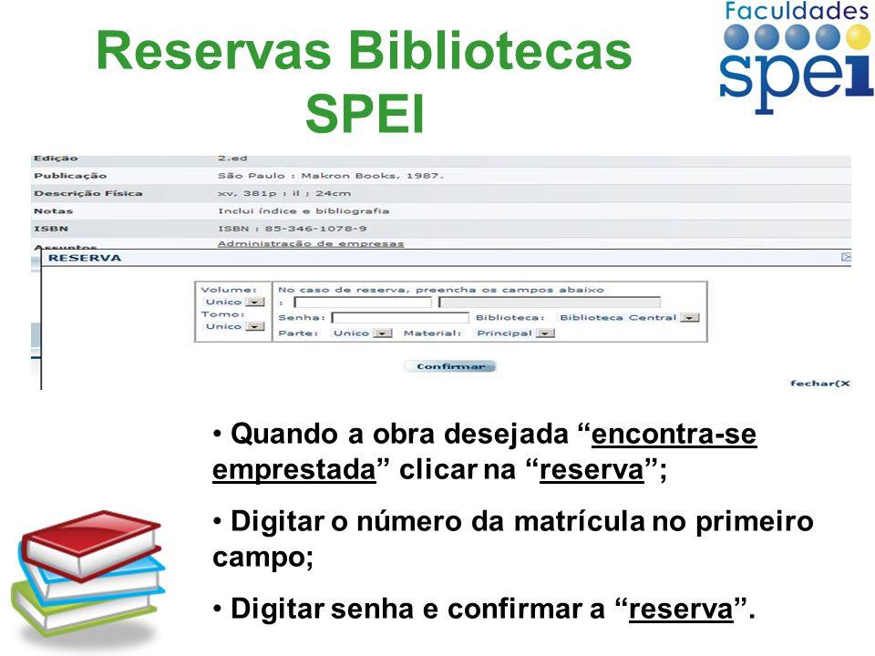 Reservas Bibliotecas SPEI Quando a obra desejada encontra-se emprestada clicar na reserva; Digitar o número da matrícula no primeiro campo; Digitar se