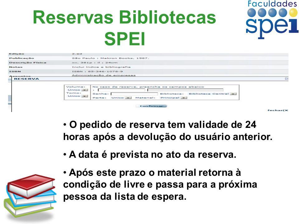 Reservas Bibliotecas SPEI O pedido de reserva tem validade de 24 horas após a devolução do usuário anterior. A data é prevista no ato da reserva. Após