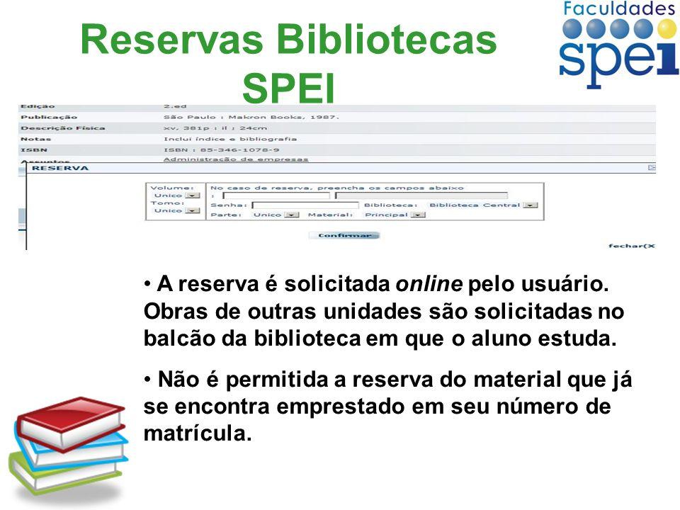 Reservas Bibliotecas SPEI A reserva é solicitada online pelo usuário. Obras de outras unidades são solicitadas no balcão da biblioteca em que o aluno