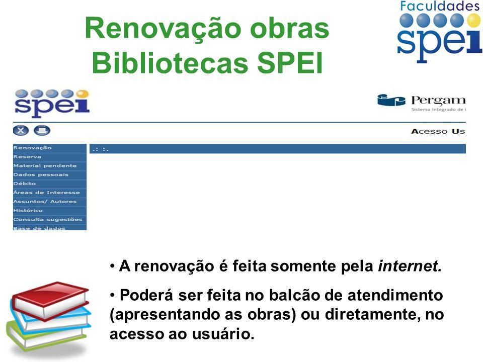 Renovação obras Bibliotecas SPEI A renovação é feita somente pela internet. Poderá ser feita no balcão de atendimento (apresentando as obras) ou diret