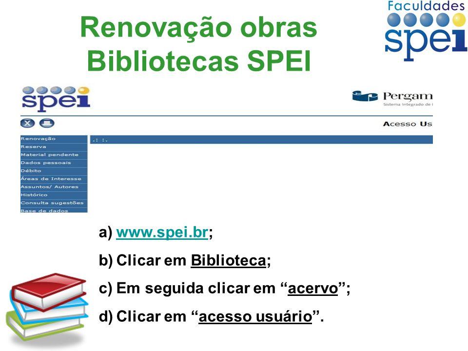 Renovação obras Bibliotecas SPEI a)www.spei.br;www.spei.br b)Clicar em Biblioteca; c)Em seguida clicar em acervo; d)Clicar em acesso usuário.