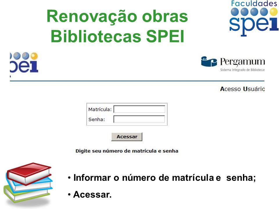 Renovação obras Bibliotecas SPEI Informar o número de matrícula e senha; Acessar.