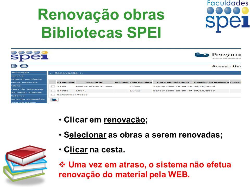 Renovação obras Bibliotecas SPEI Clicar em renovação; Selecionar as obras a serem renovadas; Clicar na cesta. Uma vez em atraso, o sistema não efetua
