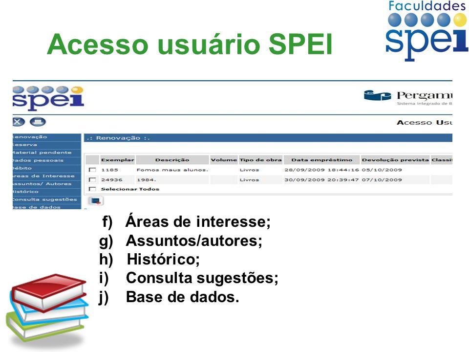 Acesso usuário SPEI f) Áreas de interesse; g) Assuntos/autores; h) Histórico; i) Consulta sugestões; j) Base de dados.