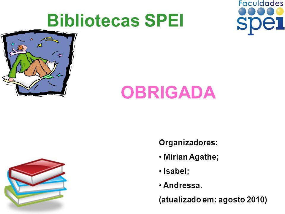 Bibliotecas SPEI OBRIGADA Organizadores: Mirian Agathe; Isabel; Andressa. (atualizado em: agosto 2010)