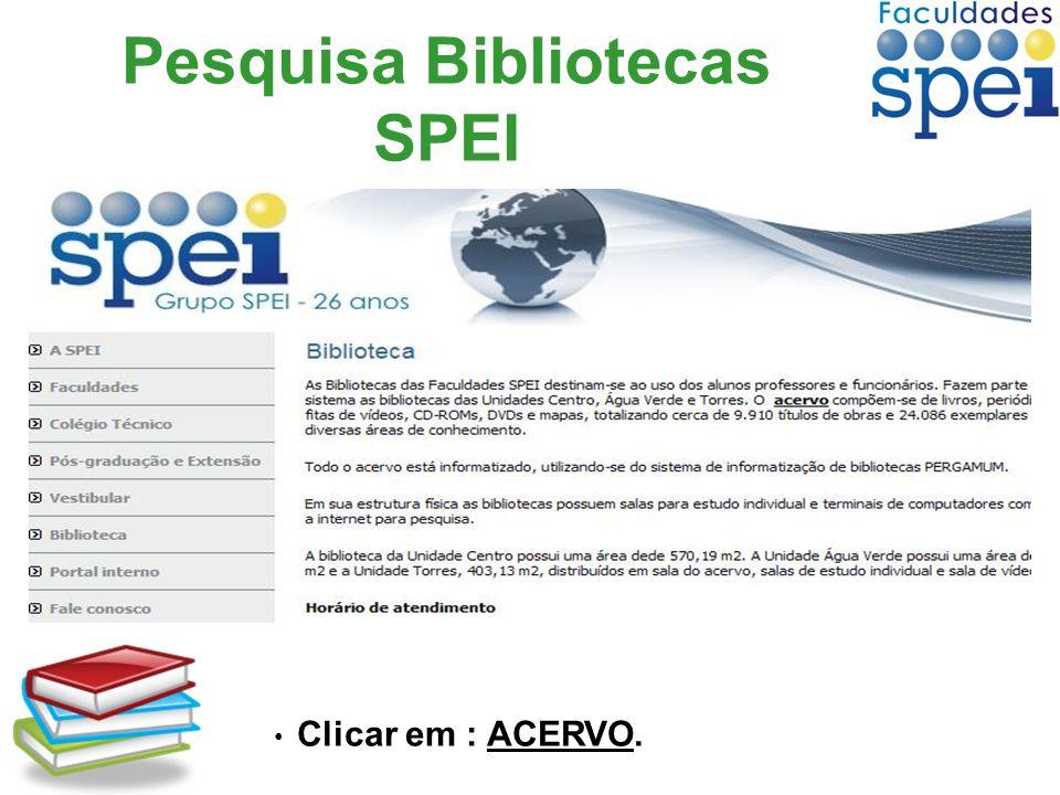 Pesquisa Bibliotecas SPEI Clicar em : ACERVO.