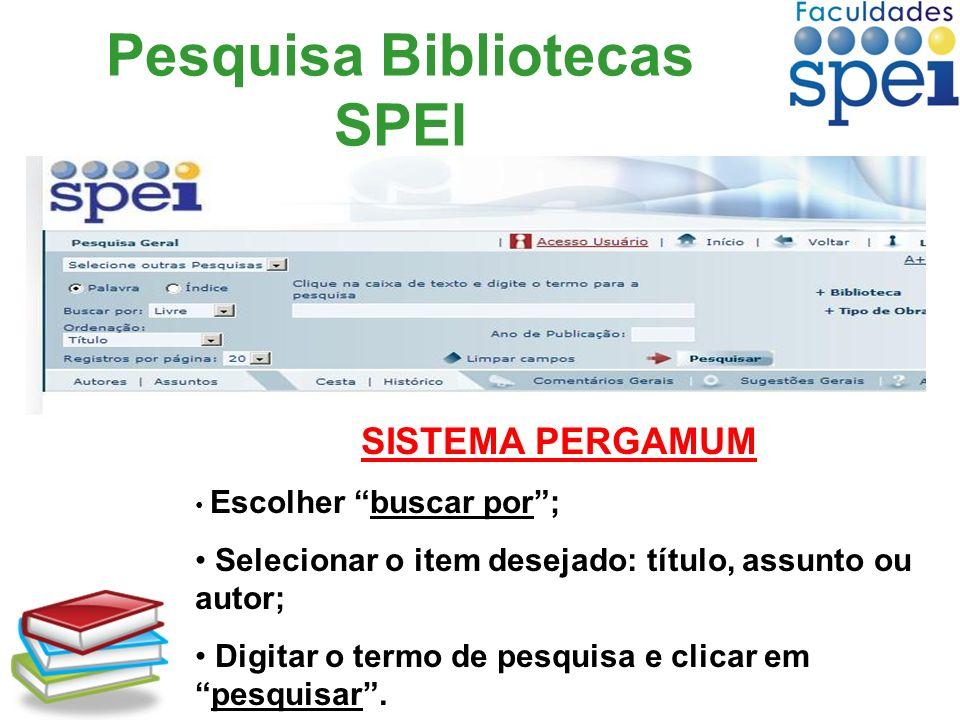 Pesquisa Bibliotecas SPEI SISTEMA PERGAMUM Escolher buscar por; Selecionar o item desejado: título, assunto ou autor; Digitar o termo de pesquisa e cl