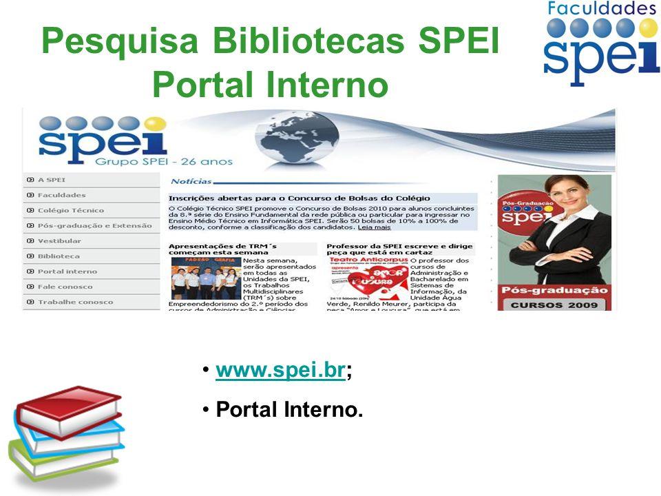 Pesquisa Bibliotecas SPEI Portal Interno www.spei.br;www.spei.br Portal Interno.