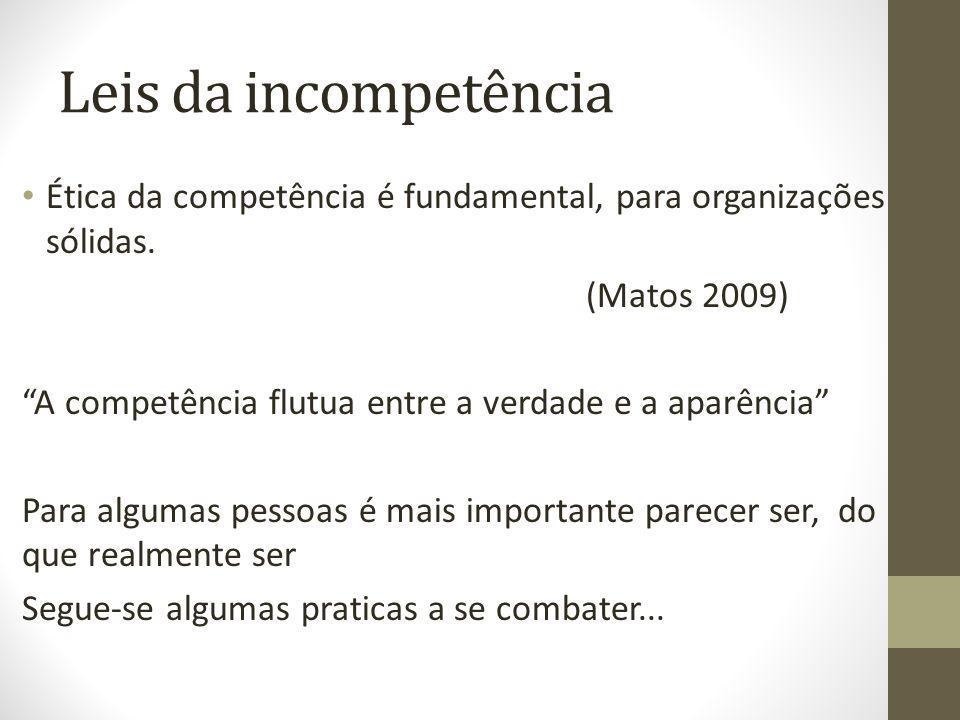 Ética da competência é fundamental, para organizações sólidas. (Matos 2009) A competência flutua entre a verdade e a aparência Para algumas pessoas é