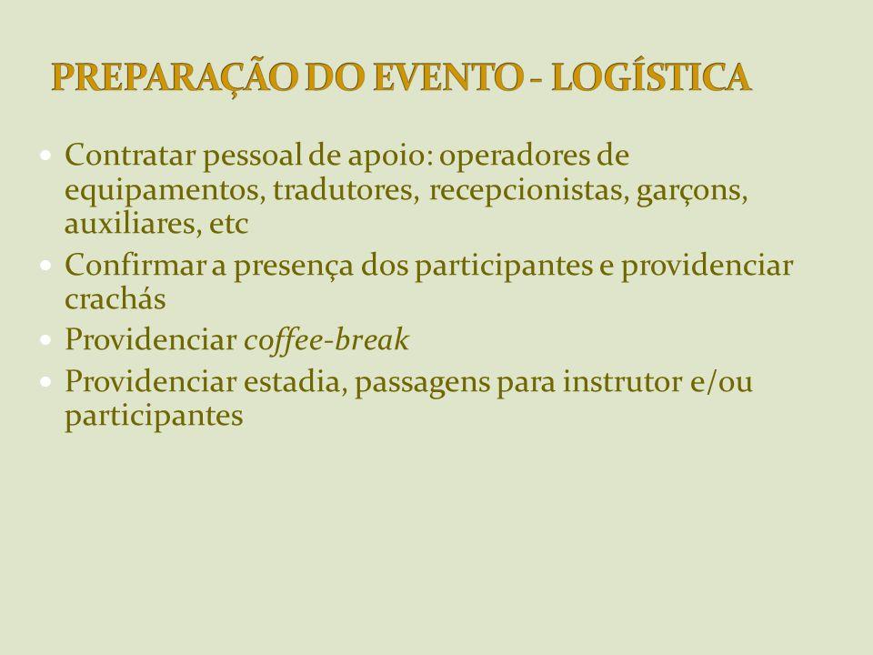 Contratar pessoal de apoio: operadores de equipamentos, tradutores, recepcionistas, garçons, auxiliares, etc Confirmar a presença dos participantes e