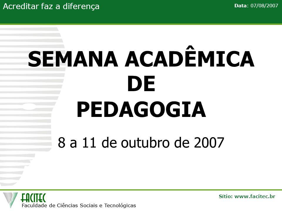 Faculdade de Ciências Sociais e Tecnológicas Sítio: www.facitec.br Acreditar faz a diferença Faculdade de Ciências Sociais e Tecnológicas Data: 07/08/2007 O QUE É UMA SEMANA ACADÊMICA.