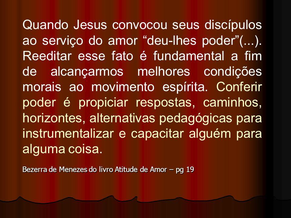 Quando Jesus convocou seus discípulos ao serviço do amor deu-lhes poder(...). Reeditar esse fato é fundamental a fim de alcançarmos melhores condições