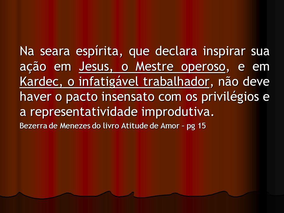 Na seara espírita, que declara inspirar sua ação em Jesus, o Mestre operoso, e em Kardec, o infatigável trabalhador, não deve haver o pacto insensato