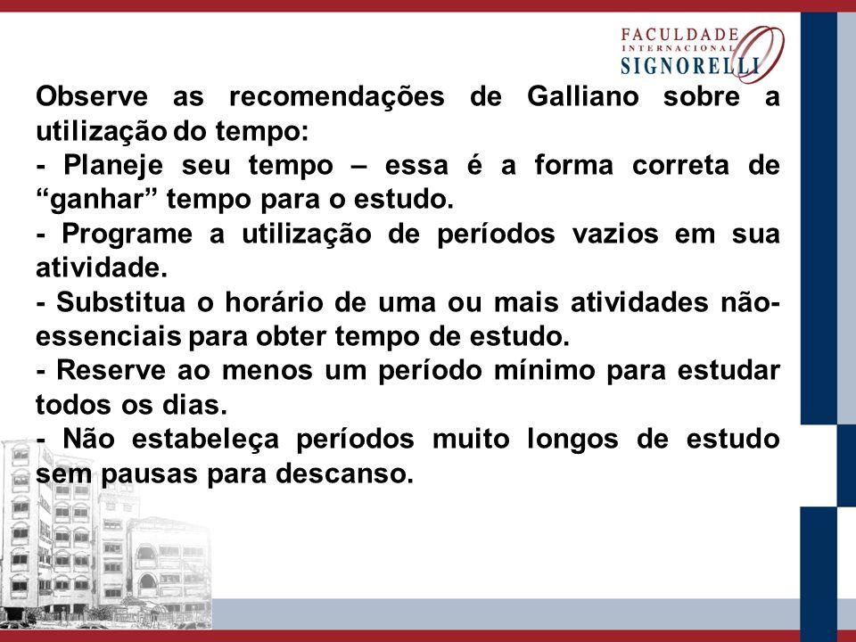 Observe as recomendações de Galliano sobre a utilização do tempo: - Planeje seu tempo – essa é a forma correta de ganhar tempo para o estudo. - Progra