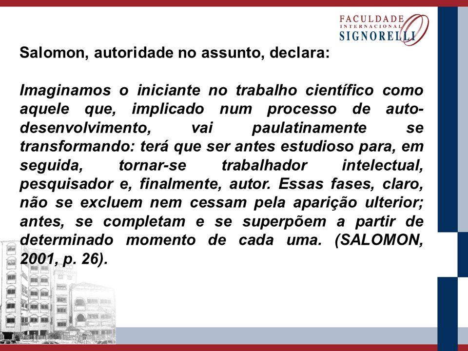 Salomon, autoridade no assunto, declara: Imaginamos o iniciante no trabalho científico como aquele que, implicado num processo de auto- desenvolviment