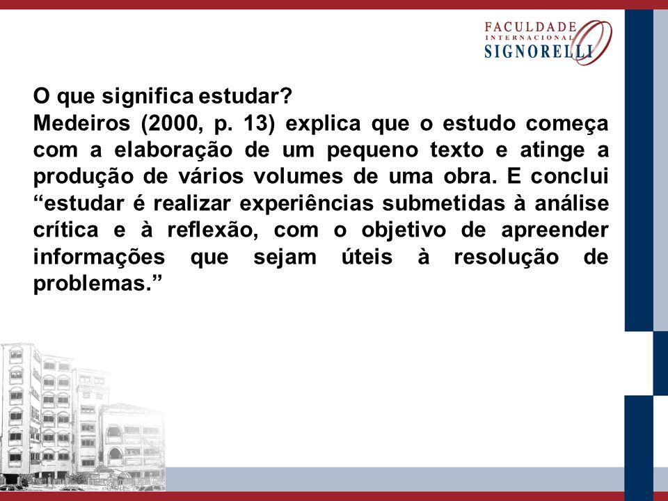 O que significa estudar? Medeiros (2000, p. 13) explica que o estudo começa com a elaboração de um pequeno texto e atinge a produção de vários volumes