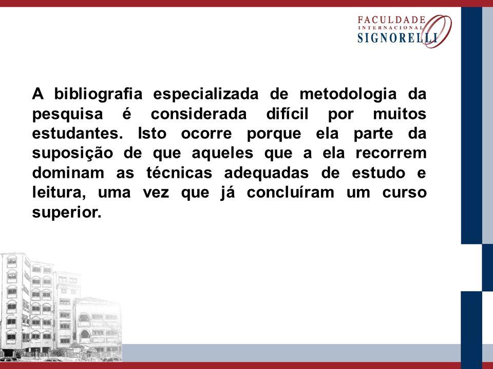 A bibliografia especializada de metodologia da pesquisa é considerada difícil por muitos estudantes. Isto ocorre porque ela parte da suposição de que