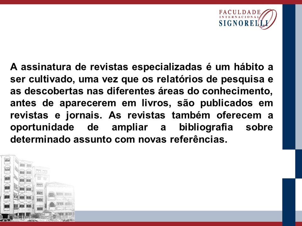 A assinatura de revistas especializadas é um hábito a ser cultivado, uma vez que os relatórios de pesquisa e as descobertas nas diferentes áreas do co