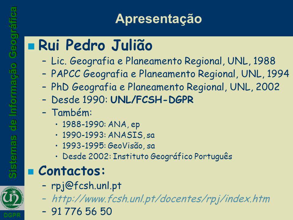 Sistemas de Informação Geográfica DGPR Apresentação n Rui Pedro Julião –Lic. Geografia e Planeamento Regional, UNL, 1988 –PAPCC Geografia e Planeament