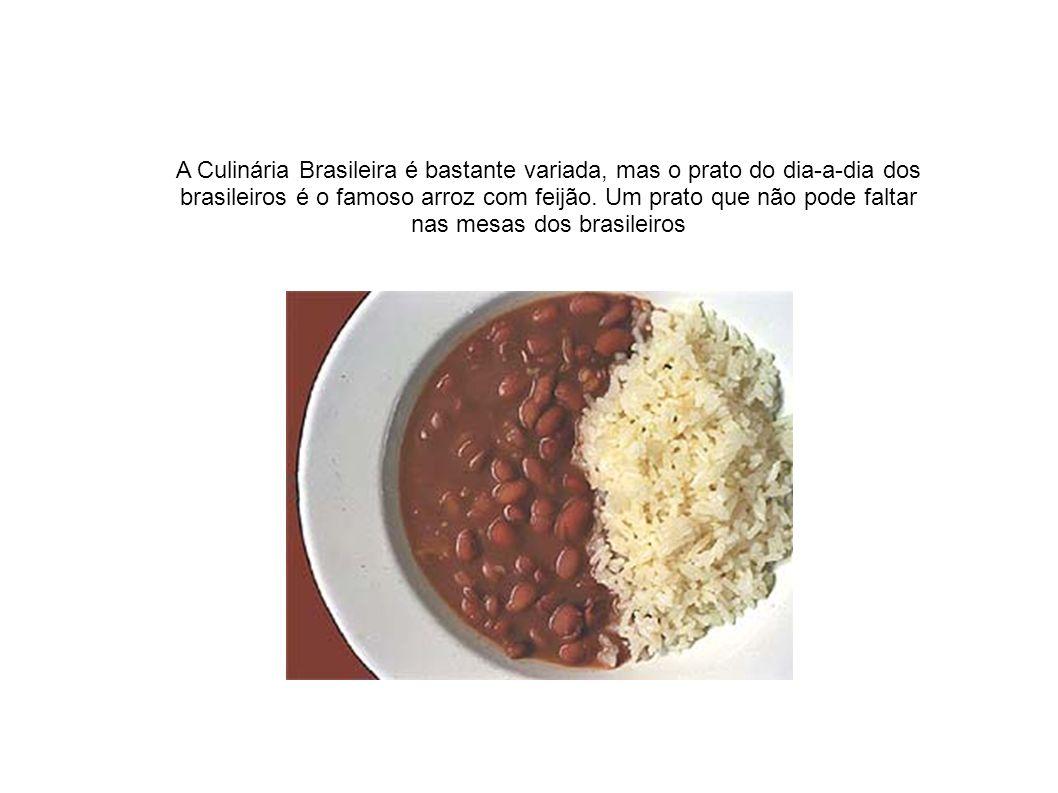 A Culinária Brasileira é bastante variada, mas o prato do dia-a-dia dos brasileiros é o famoso arroz com feijão. Um prato que não pode faltar nas mesa