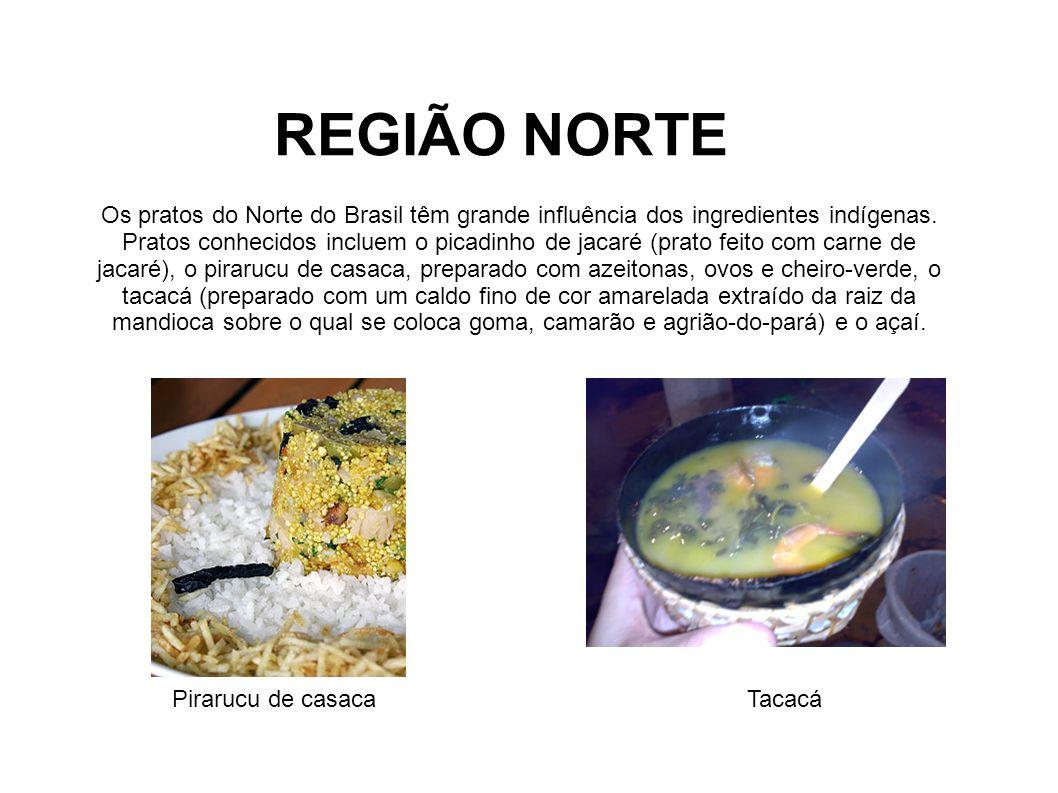 REGIÃO NORTE Os pratos do Norte do Brasil têm grande influência dos ingredientes indígenas. Pratos conhecidos incluem o picadinho de jacaré (prato fei