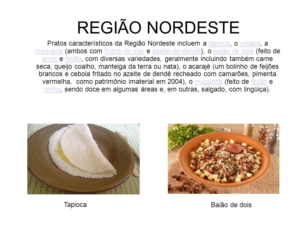Pratos característicos da Região Nordeste incluem a tapioca, o vatapá, a moqueca (ambos com frutos do mar e azeite-de-dendê), o baião de dois (feito d