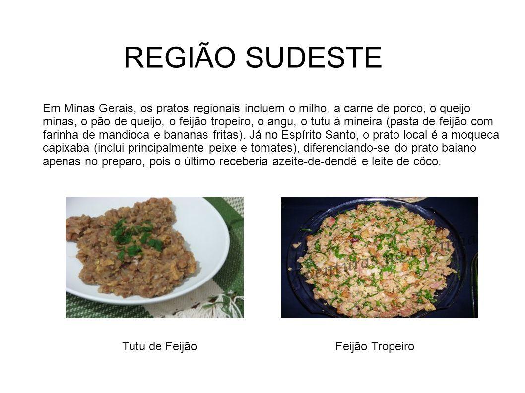 Em Minas Gerais, os pratos regionais incluem o milho, a carne de porco, o queijo minas, o pão de queijo, o feijão tropeiro, o angu, o tutu à mineira (