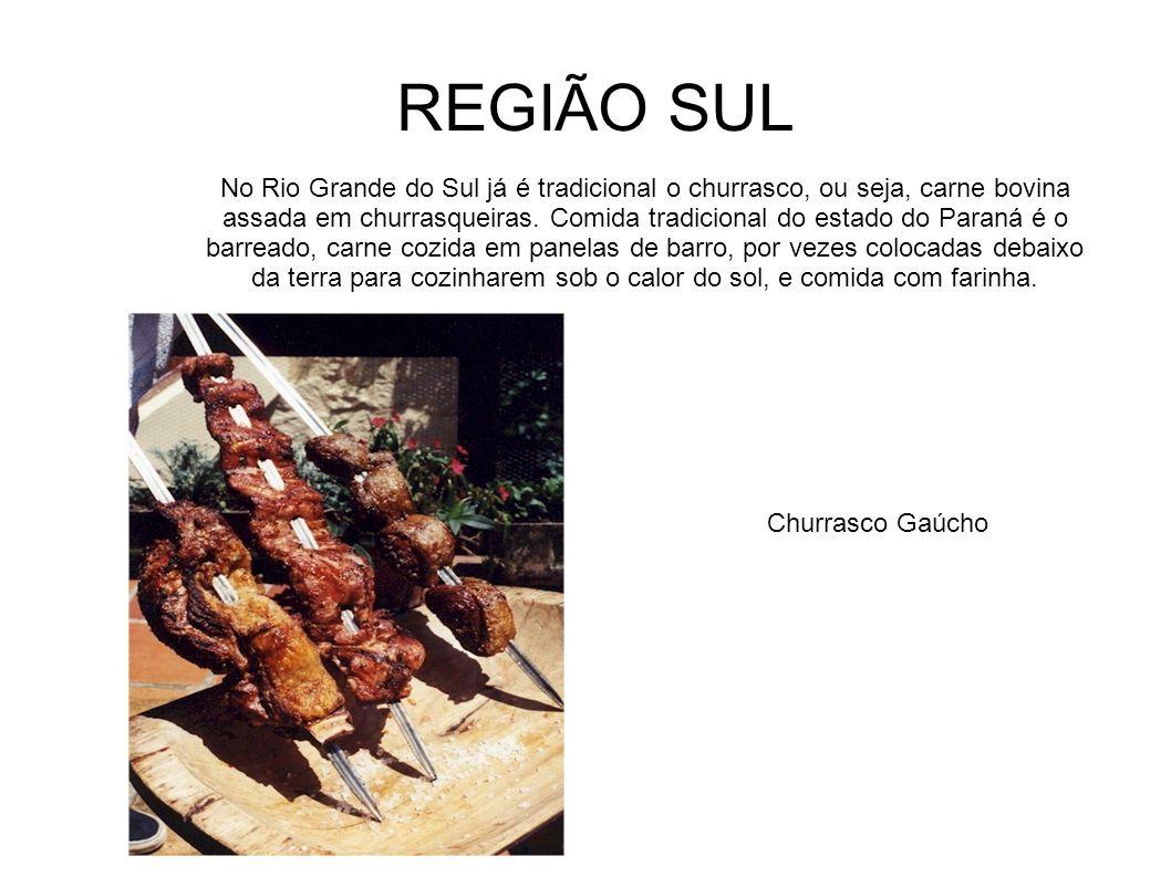No Rio Grande do Sul já é tradicional o churrasco, ou seja, carne bovina assada em churrasqueiras. Comida tradicional do estado do Paraná é o barreado