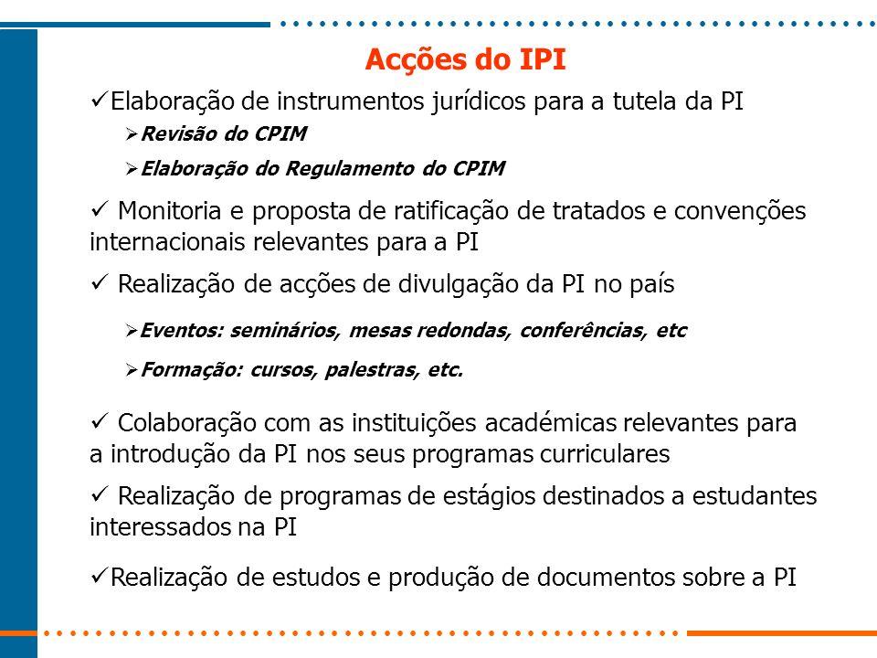 Acções do IPI Realização de programas de estágios destinados a estudantes interessados na PI Colaboração com as instituições académicas relevantes par