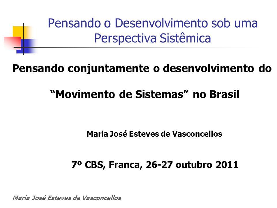 Pensando o Desenvolvimento sob uma Perspectiva Sistêmica Pensando conjuntamente o desenvolvimento do Movimento de Sistemas no Brasil Maria José Esteve