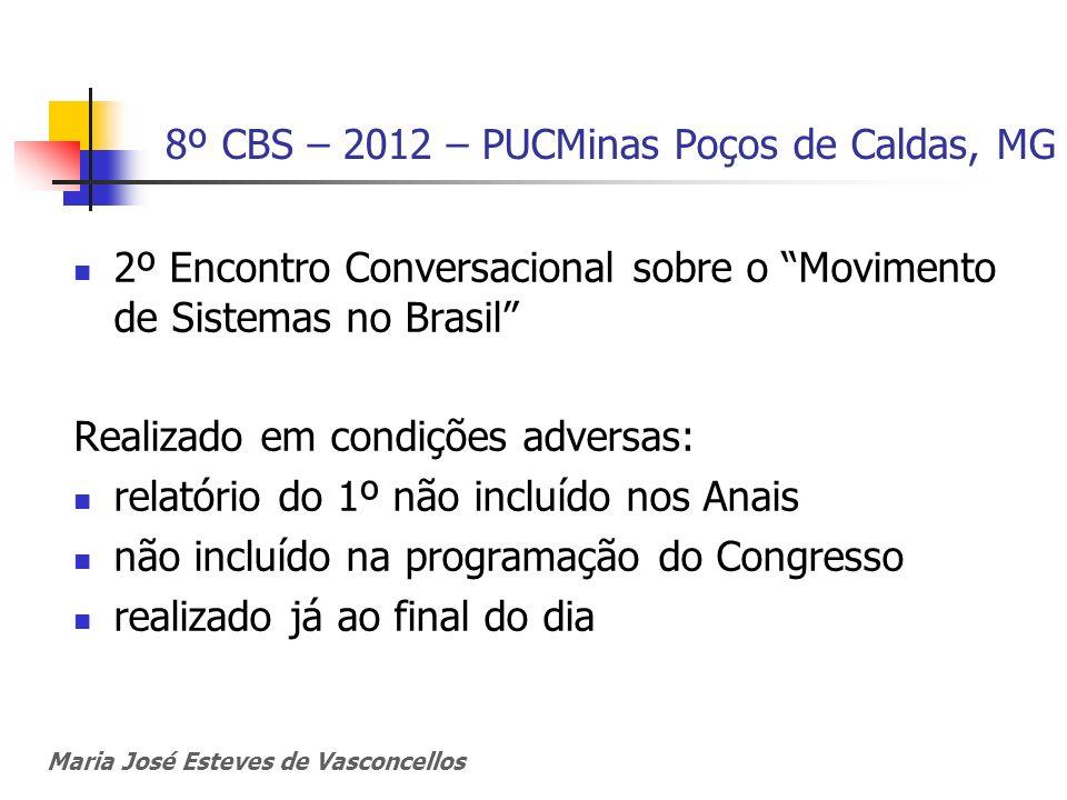 8º CBS – 2012 – PUCMinas Poços de Caldas, MG 2º Encontro Conversacional sobre o Movimento de Sistemas no Brasil Realizado em condições adversas: relat