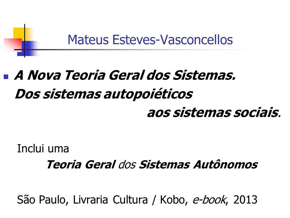 Mateus Esteves-Vasconcellos A Nova Teoria Geral dos Sistemas. Dos sistemas autopoiéticos aos sistemas sociais. Inclui uma Teoria Geral dos Sistemas Au