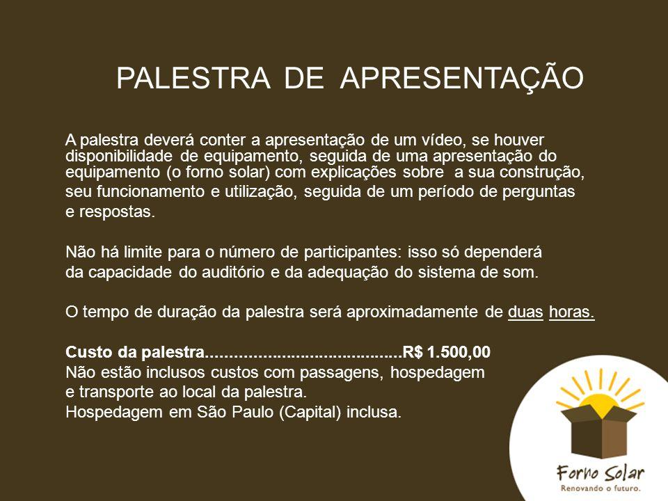 PALESTRA DE APRESENTAÇÃO A palestra deverá conter a apresentação de um vídeo, se houver disponibilidade de equipamento, seguida de uma apresentação do