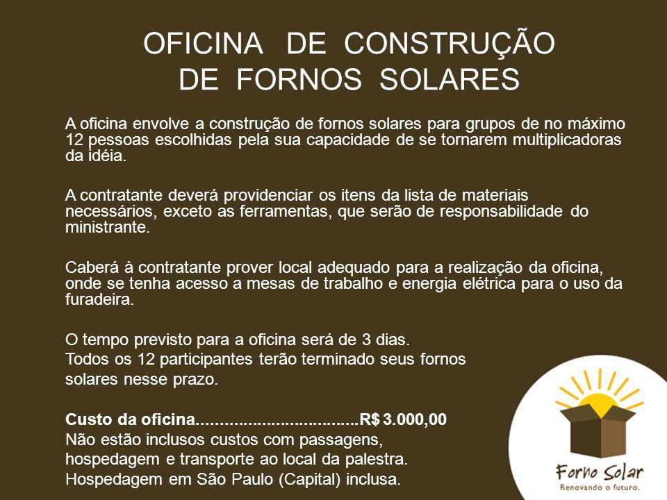 OFICINA DE CONSTRUÇÃO DE FORNOS SOLARES A oficina envolve a construção de fornos solares para grupos de no máximo 12 pessoas escolhidas pela sua capac