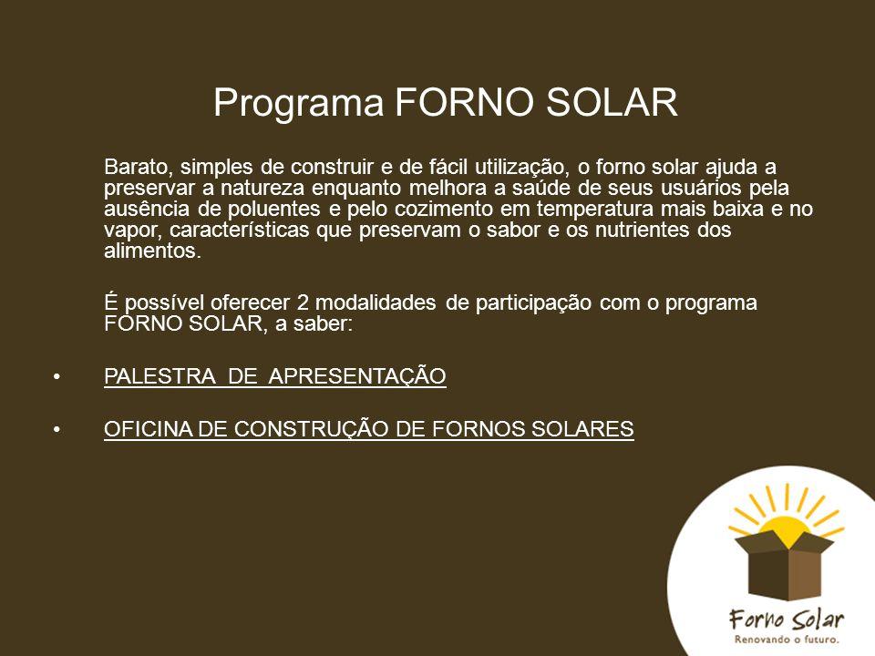 Programa FORNO SOLAR Barato, simples de construir e de fácil utilização, o forno solar ajuda a preservar a natureza enquanto melhora a saúde de seus u