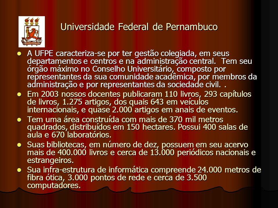 Universidade Federal de Pernambuco A UFPE caracteriza-se por ter gestão colegiada, em seus departamentos e centros e na administração central.