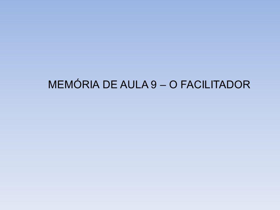 MEMÓRIA DE AULA 9 – O FACILITADOR