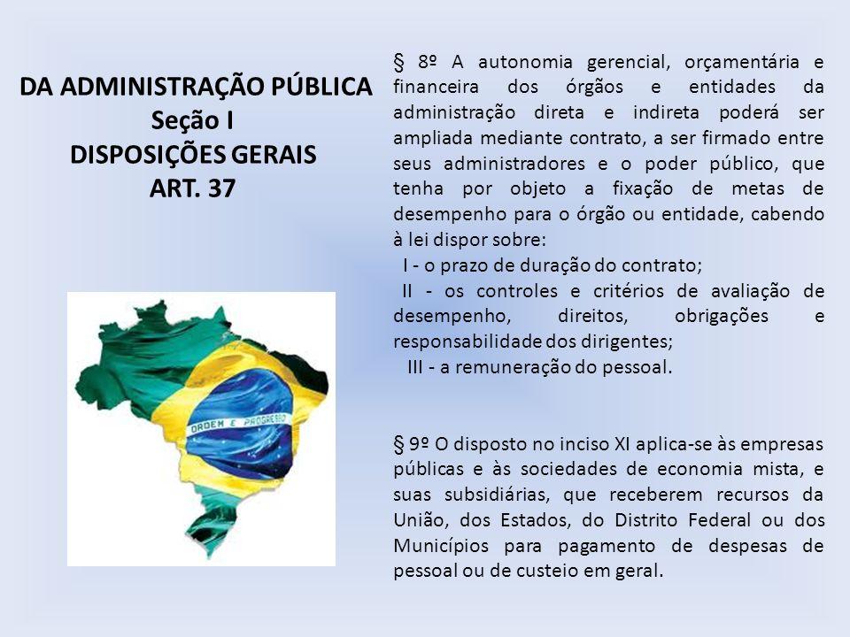 § 8º A autonomia gerencial, orçamentária e financeira dos órgãos e entidades da administração direta e indireta poderá ser ampliada mediante contrato,