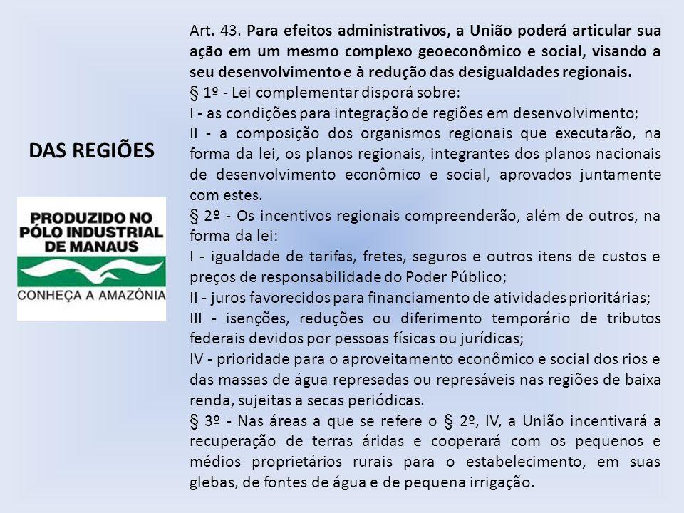 Art. 43. Para efeitos administrativos, a União poderá articular sua ação em um mesmo complexo geoeconômico e social, visando a seu desenvolvimento e à