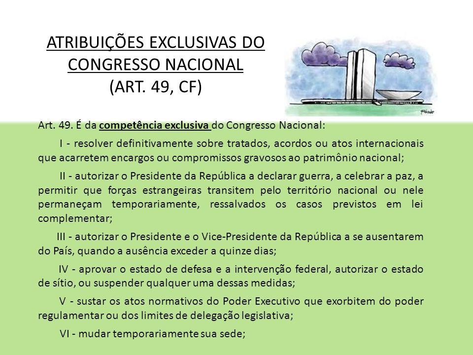 ATRIBUIÇÕES EXCLUSIVAS DO CONGRESSO NACIONAL (ART. 49, CF) Art. 49. É da competência exclusiva do Congresso Nacional: I - resolver definitivamente sob