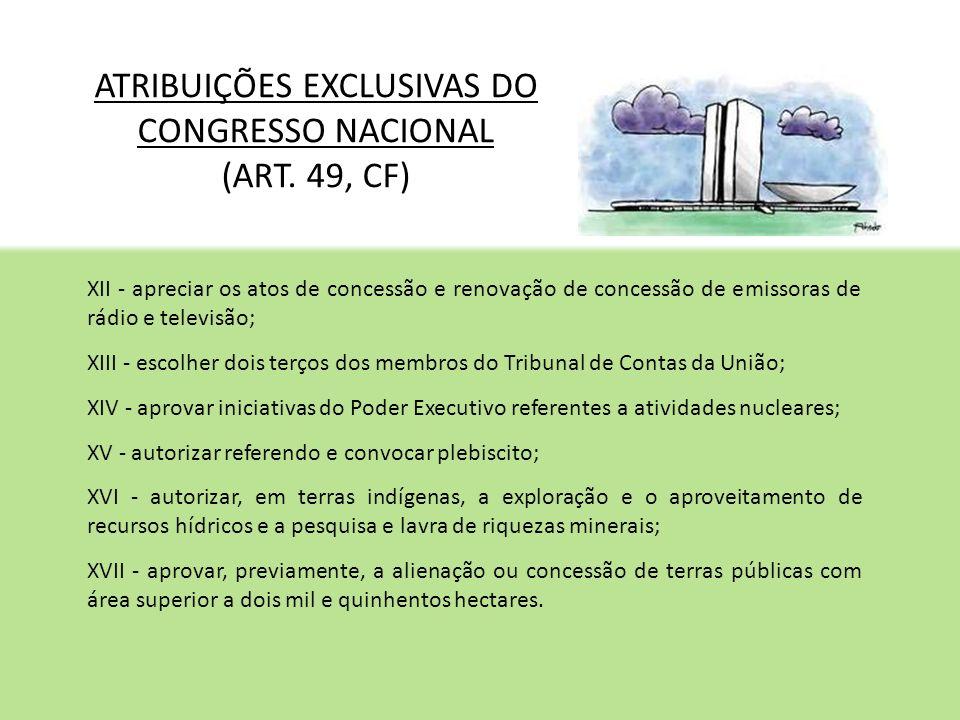 ATRIBUIÇÕES EXCLUSIVAS DO CONGRESSO NACIONAL (ART. 49, CF) XII - apreciar os atos de concessão e renovação de concessão de emissoras de rádio e televi