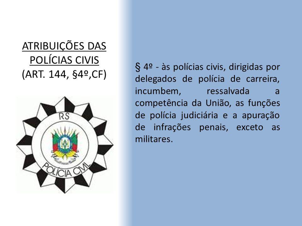 ATRIBUIÇÕES DAS POLÍCIAS CIVIS (ART. 144, §4º,CF) § 4º - às polícias civis, dirigidas por delegados de polícia de carreira, incumbem, ressalvada a com