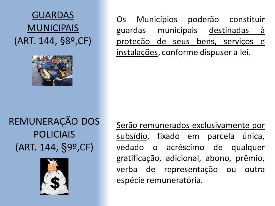 GUARDAS MUNICIPAIS (ART. 144, §8º,CF) Os Municípios poderão constituir guardas municipais destinadas à proteção de seus bens, serviços e instalações,