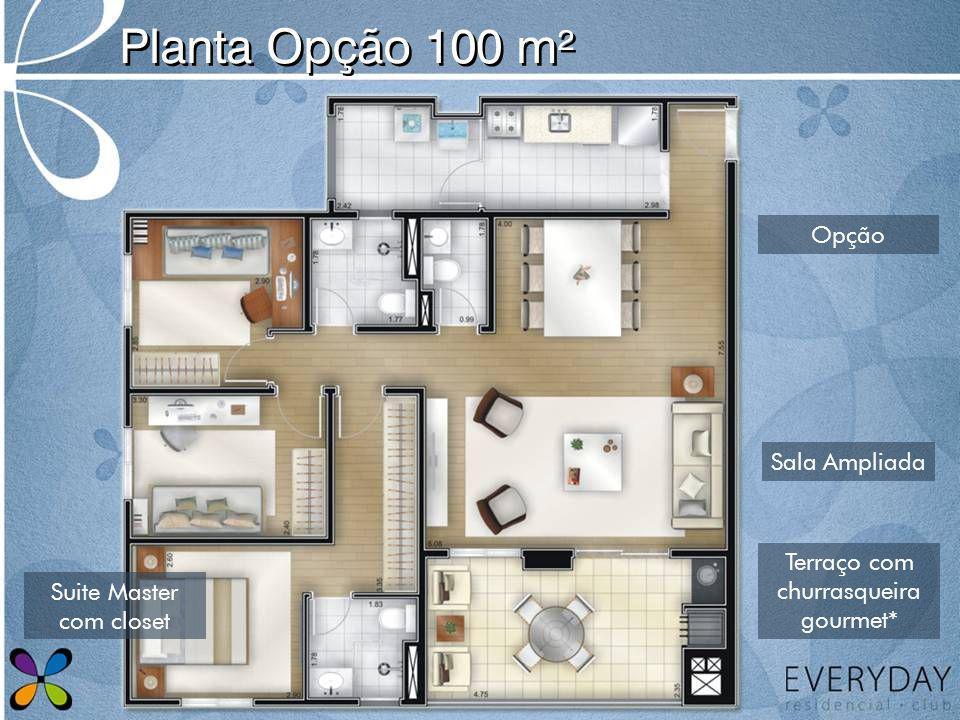 Planta Opção 100 m² Sala Ampliada Terraço com churrasqueira gourmet* Suite Master com closet Opção