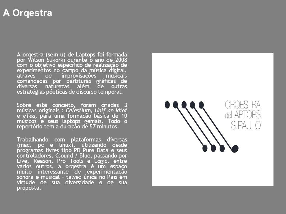 A Orqestra A orqestra (sem u) de Laptops foi formada por Wilson Sukorki durante o ano de 2008 com o objetivo específico de realização de experimentos