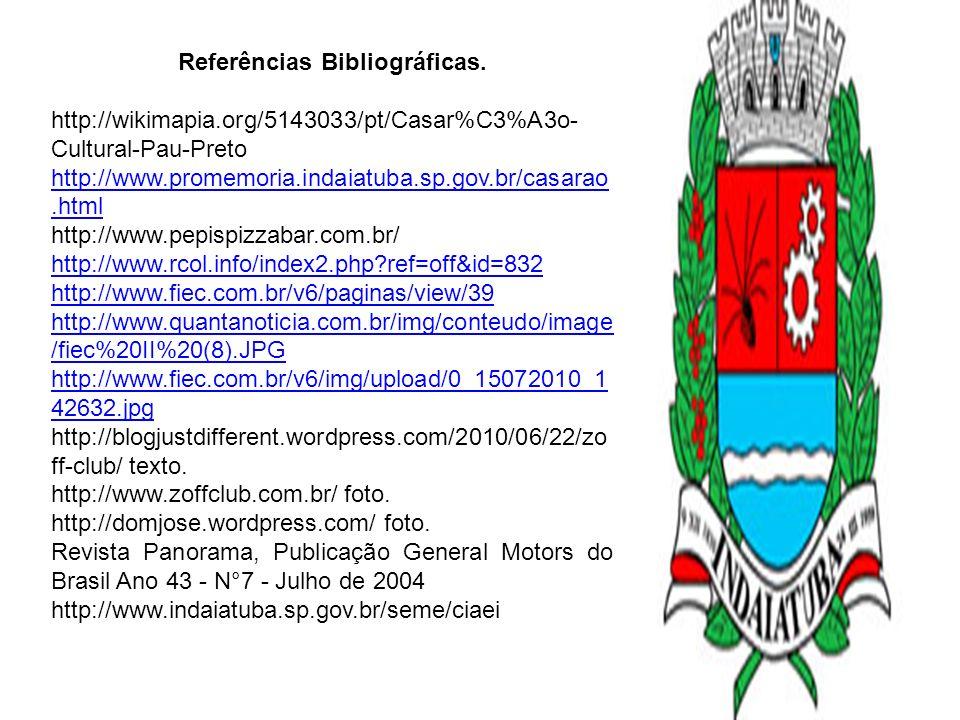 Referências Bibliográficas. http://wikimapia.org/5143033/pt/Casar%C3%A3o- Cultural-Pau-Preto http://www.promemoria.indaiatuba.sp.gov.br/casarao.html h