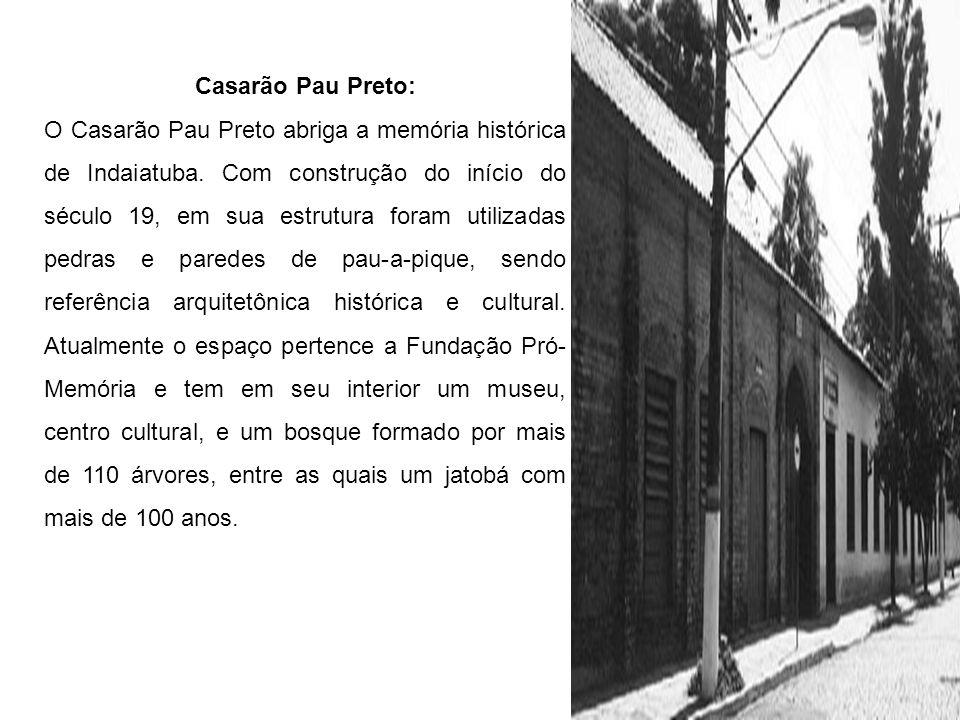Casarão Pau Preto: O Casarão Pau Preto abriga a memória histórica de Indaiatuba. Com construção do início do século 19, em sua estrutura foram utiliza