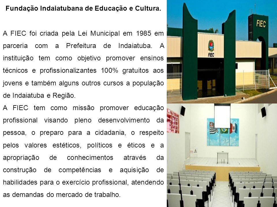 Fundação Indaiatubana de Educação e Cultura. A FIEC foi criada pela Lei Municipal em 1985 em parceria com a Prefeitura de Indaiatuba. A instituição te